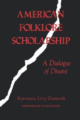American Folklore Scholarship: A Dialogue of Dissent, Rosemary Levy Zumwalt