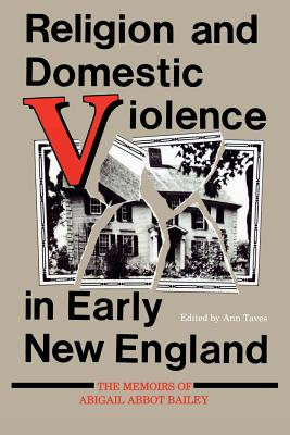 Image for Religion and Domestic Violence in Early New England: The Memoirs of Abigail Abbot Bailey (Religion in North America)
