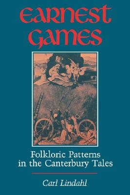 Earnest Games: Folkloric Patterns in the Canterbury Tales (A Midland Book), Lindahl, Carl