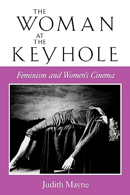 Image for The Woman at the Keyhole: Feminism and Women's Cinema (Theories of Representation and Difference)