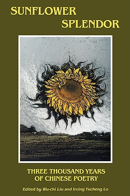Sunflower Splendor: Three Thousand Years of Chinese Poetry (Midland Book)