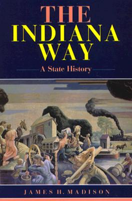 The Indiana Way: A State History, Madison, James H.