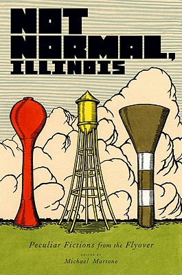 Image for Not Normal, Illinois: Peculiar Fictions from the Flyover