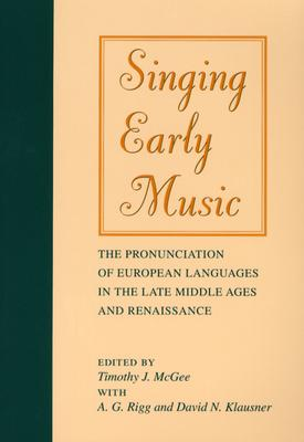 Image for Singing Early Music: The Pronunciation of European Languages in the Late Middle Ages and Renaissance