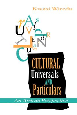 Cultural Universals and Particulars: An African Perspective (African Systems of Thought), Wiredu, Kwasi