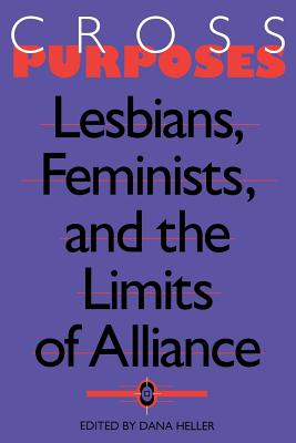 Cross-Purposes: Lesbians, Feminists, and the Limits of Alliance
