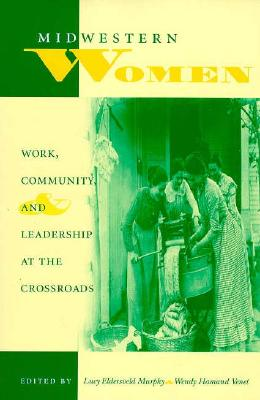 Image for Midwestern Women: Work, Community, and Leadership at the Crossroads (Midwestern History and Culture)