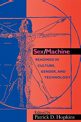 Image for Sex/Machine: Readings in Culture, Gender, and Technology (Indiana Series in the Philosophy of Technology)