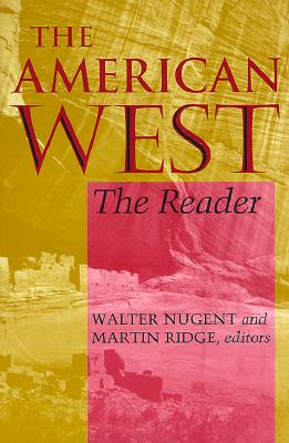 The American West: The Reader, Nugent, Walter [Editor]; Ridge, Martin [Editor];