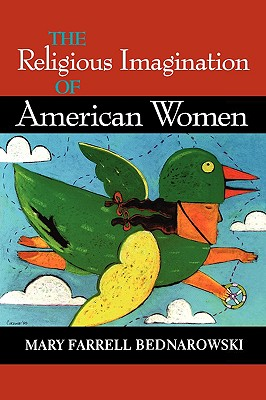 The Religious Imagination of American Women (Religion in North America), Bednarowski, Mary Farrell