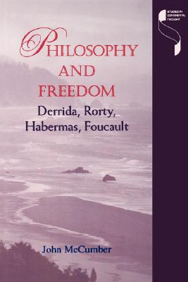 Philosophy and Freedom: Derrida, Rorty, Habermas, Foucault (Studies in Continental Thought), McCumber, John