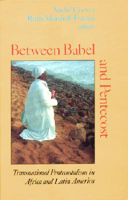 Image for Between Babel and Pentecost: Transnational Pentecostalism in Africa and Latin America