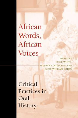 African Words, African Voices: Critical Practices in Oral History