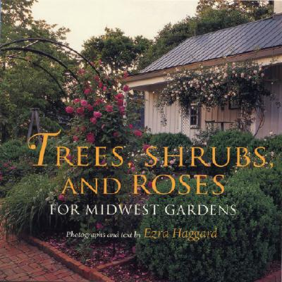 TREES, SHRUBS AND ROSES FOR MIDWEST GARDENS, HAGGARD, EZRA