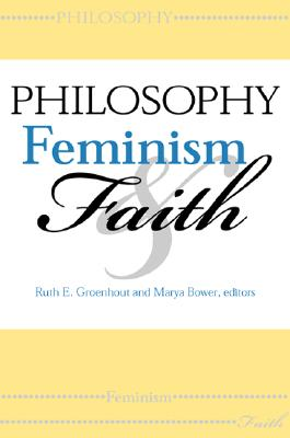 Philosophy, Feminism, and Faith (Indiana Series in the Philosophy of Religion)