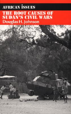 The Root Causes of Sudan's Civil Wars (African Issues), Updated to the Peace Agreement, Johnson, Douglas H.