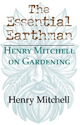 The Essential Earthman: Henry Mitchell on Gardening, Henry Clay Mitchell