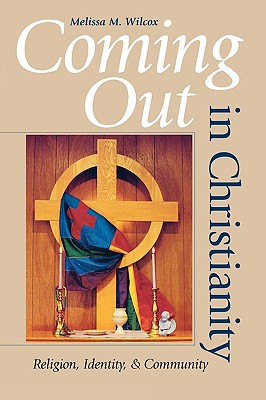 Coming Out in Christianity: Religion, Identity, and Community, Wilcox, Melissa M.