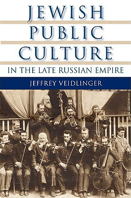 Image for Jewish Public Culture in the Late Russian Empire (The Modern Jewish Experience)
