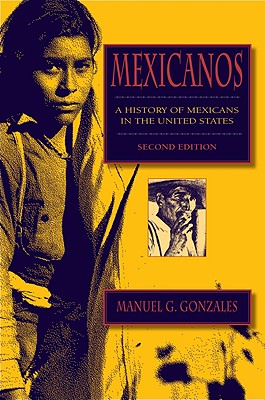 Mexicanos, Second Edition: A History of Mexicans in the United States, Manuel G. Gonzales