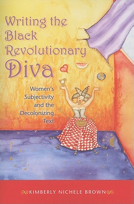 Image for Writing the Black Revolutionary Diva: Women's Subjectivity and the Decolonizing Text (Blacks in the Diaspora)