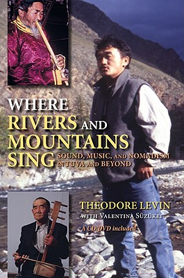 Image for Where Rivers and Mountains Sing: Sound, Music, and Nomadism in Tuva and Beyond