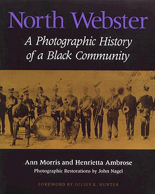 North Webster : A Photographic History of a Black Community, Morris, Ann; Ambrose, Henrietta; Hunter, Julius K. (intro.)