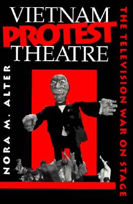 Vietnam Protest Theatre: The Television War on Stage (Drama and Performance Studies), Alter, Nora M.