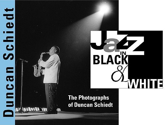 JAZZ IN BLACK AND WHITE : THE PHOTOGRAPH, DUNCAN SCHIEDT