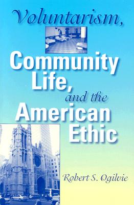 Image for VOLUNTARISM, COMMUNITY LIFE, AND THE AMERICAN ETHIC