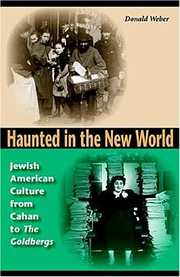 Image for Haunted in the New World: Jewish American Culture from Cahan to  <I>The Goldbergs</I> (Jewish Literature and Culture)