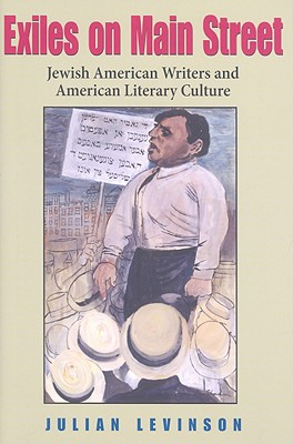 Exiles on Main Street: Jewish American Writers and American Literary Culture (Jewish Literature and Culture), Levinson, Julian