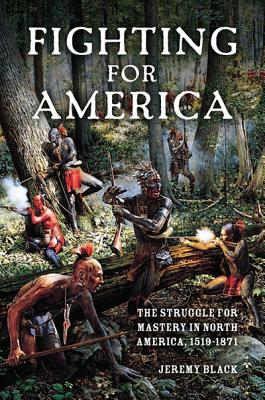 Image for Fighting for America: The Struggle for Mastery in North America, 1519-1871
