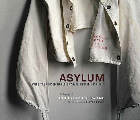 Asylum: Inside the Closed World of State Mental Hospitals, Payne, Christopher