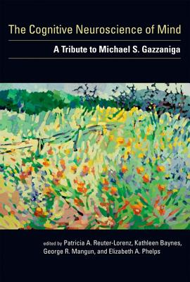 Image for The Cognitive Neuroscience of Mind: A Tribute to Michael S. Gazzaniga (A Bradford Book)