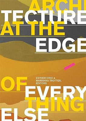 Architecture at the Edge of Everything Else (MIT Press)