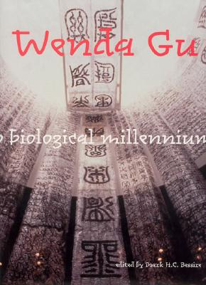 Wenda Gu: Art from Middle Kingdom to Biological Millennium (MIT Press), Bessire, Mark H.C.