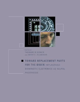 Image for Toward Replacement Parts for the Brain: Implantable Biomimetic Electronics as Neural Prostheses (A Bradford Book)