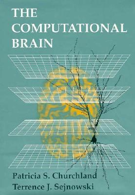 The Computational Brain (Computational Neuroscience), Patricia Smith Churchland, Terrence J. Sejnowski