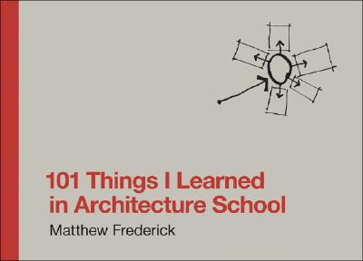 Image for 101 THINGS I LEARNED IN ARCHITECTURE SCHOOL