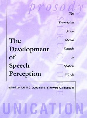 Image for The Development of Speech Perception: The Transition from Speech Sounds to Spoken Words