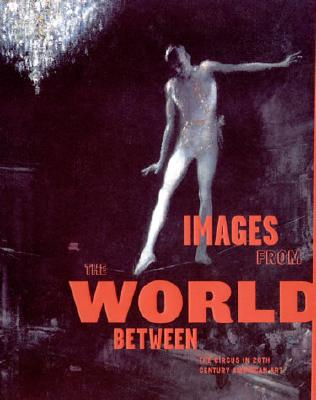 Image for Images from the World Between: The Circus in Twentieth-Century American Art