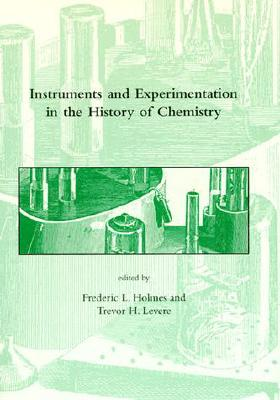 Image for Instruments and Experimentation in the History of Chemistry (Dibner Institute Studies in the History of Science and Technology)