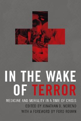Image for In the Wake of Terror: Medicine and Morality in a Time of Crisis (Basic Bioethics)