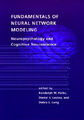 Image for Fundamentals of Neural Network Modeling: Neuropsychology and Cognitive Neuroscience (Computational Neuroscience)