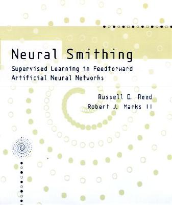 Image for Neural Smithing: Supervised Learning in Feedforward Artificial Neural Networks