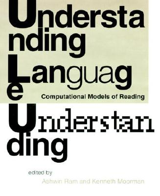 Image for Understanding Language Understanding: Computational Models of Reading (Language, Speech, and Communication)