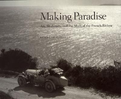 Image for Making Paradise: Art, Modernity and the Myth of the French Riviera