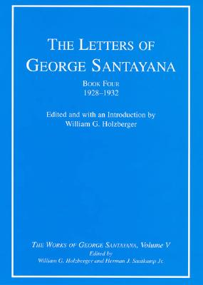 Image for The Letters of George Santayana, Book Four, 1928?1932: The Letters of George Santayana, Book 4: 1928-1932 (The Works of George Santayana, Vol. 5) (Volume 5)