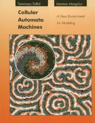 Image for Cellular Automata Machines: A New Environment for Modeling (Scientific Computation)